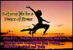 John 4:23  'But the hour is coming, and now is, when the true worshippers shall worship the Father in Spirit and in Truth.'