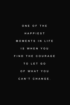 Change what you can, and what's the point about the rest? Holding on to bad feelings or holding a grudge is like drinking poison and hoping it kills the other person. You are only harming yourself.