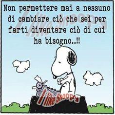 """Caro Snoopy, """"per farti diventare  ciò di cui ha bisogno"""" e ancor di più ciò che ti convince che tu hai bisogno(Gian).............................Dear Snoopy, """"to make you become what he needs"""" and what convinces you that you need (Gian)"""