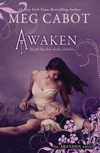 Awaken by Meg Cabot (Abandon Trilogy, #3) Wonderful Redone Modern Day Myth...Hades and Persephone :)