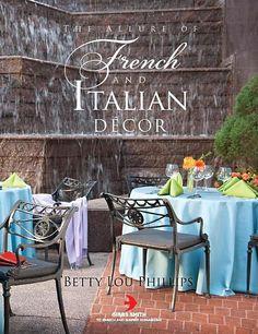 Allure of French & Italian Decor,The: Betty Lou Phillips: 9781423623182: Amazon.com: Books