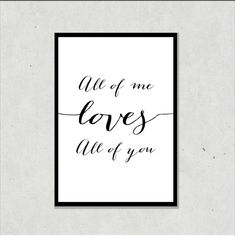 "Print – *""All of me loves all of you""* Wir drucken alle unsere Prints auf hoc… – Natmazu - Valentines Framed Art, Framed Prints, Art Prints, I Love You All, My Love, Kids Room Paint, Diy Tattoo, Poster Wall, Me Quotes"