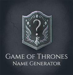 """What Would Your """"Game Of Thrones"""" Name Be?"""