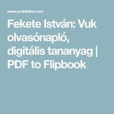 Fekete István: Vuk olvasónapló, digitális tananyag | PDF to Flipbook Teaching, Education, Learning, Training, Educational Illustrations, Studying