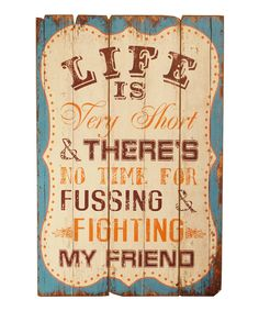 Life is very short, and there's no time for fussing and fighting, my friend.  ~The Beatles