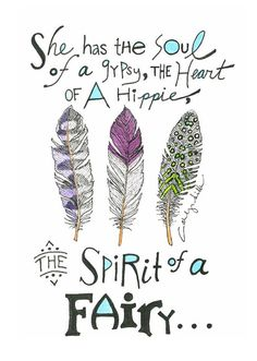 She had the soul of a gypsy, the heart of a hippie the spirit of a fairy.