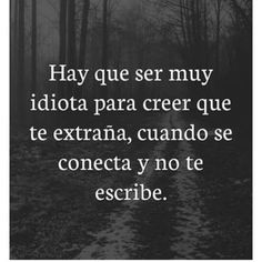 Sad Love Quotes, Me Quotes, Famous Quotes, Ex Amor, Quotes En Espanol, Good Sentences, Little Bit, The Ugly Truth, Spanish Quotes