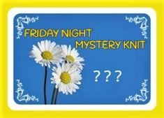 Marianna's Lazy Daisy Days: Friday Night Mystery Knit # 6