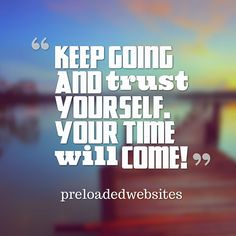 Keep going and trust yourself. Your time will come! #thursdaymotivation