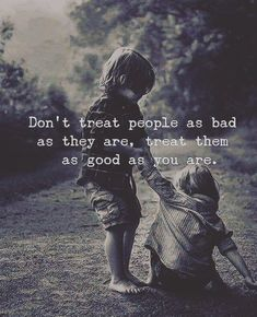 Dont Treat People As Bad As They Are, Treat Them As Good As You Are life quotes quotes quote inspirational quotes life quotes and sayings Quotable Quotes, Wisdom Quotes, True Quotes, Words Quotes, Great Quotes, Quotes To Live By, Motivational Quotes, Qoutes, Quotes Quotes