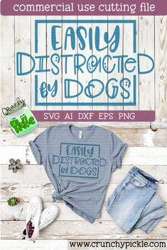 Easily Distracted by Dogs! SVG cutting file for Cricut or Silhouette Cameo Silhouette Projects, Silhouette Studio, Silhouette Cameo, Shirts With Sayings, Dog Sayings, Dog Quotes, Diy Shirt, Tee Shirts, Personalized T Shirts