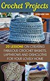 Free Kindle Book -   Crochet Projects: 20 Fabulous Crochet Baskets, Lapthrows, and Dishcloths For Your Lovely Home: (tunisian crochet books, crochet pattern books, crochet projects) (how to crochet a granny square)