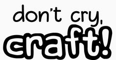 !!!!!!!!!!!!!!!!!!CLICK THE PICTURE!!!!!!!!!Dont cry, craft, is a huge internet sensation thanks to youtubers, Danisnotonfire and Amazingphil. Along with all of the other merch, Dont Cry, Craft merch would be a great addition! Vote and maybe we'll see some of this merch in the Dan and Phil shop!