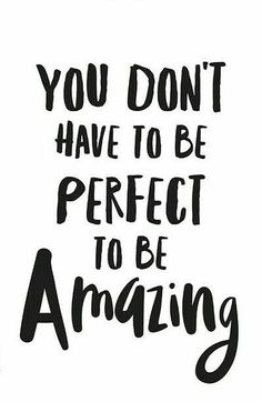 "Not only is there no such thing as perfect, people don't relate to ""perfect."" You ARE amazing. Do you, babe. Do you!  Because leaders, achievers, creators, and bad ass babes LEAD with imperfections and humility. They are courageous warriors that show up even when it's hard and speak the truth, even when it's painful, uncomfortable, or unpopular.  YOU ARE AMAZING IN YOUR IMPERFECTIONS! #bossbabe. #leaderbabe"