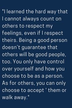 """""""I learned the hard way that I cannot always count on others to respect my feelings, even if I respect theirs. Wisdom Quotes, True Quotes, Great Quotes, Quotes To Live By, Motivational Quotes, Inspirational Quotes, Missing Quotes, Worth Quotes, Affirmation Quotes"""