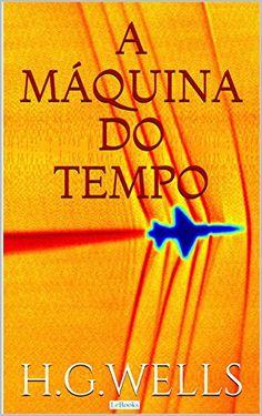 A Máquina do Tempo (Coleção H.G. Wells) - eBooks na Amazon.com.br