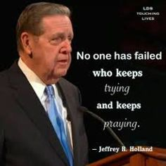 12 Memes of the Greatest Jeffrey R. Holland Quotes of All-Time - best quotes Gospel Quotes, Mormon Quotes, Lds Quotes, Uplifting Quotes, Quotable Quotes, Inspirational Quotes, Motivational, Meaningful Quotes, Life Quotes Love