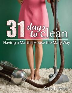 31 Days to Clean - Having a Martha House the Mary Way