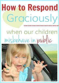 Six questions to ask ourselves to be sure that we are responding graciously to our children when they behave badly in public!