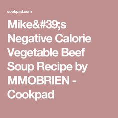 Mike's Negative Calorie Vegetable Beef Soup Recipe by MMOBRIEN - Cookpad
