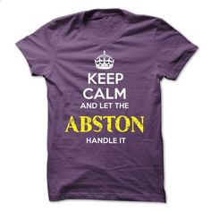 ABSTON - KEEP CALM AND LET THE ABSTON HANDLE IT - #v neck tee #hoodie ideas. MORE INFO => https://www.sunfrog.com/Valentines/ABSTON--KEEP-CALM-AND-LET-THE-ABSTON-HANDLE-IT-52311870-Guys.html?68278