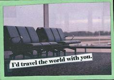 i'd travel the world wid u :)