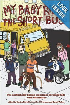 My Baby Rides the Short Bus: The Unabashedly Human Experience of Raising Kids with Disabilities: Yantra Bertelli, Jennifer Silverman, Sarah