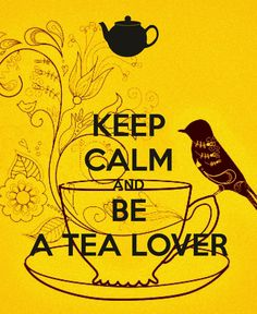 Keep Calm And Be A Tea Lover, this is one poster we most definitely agree with!