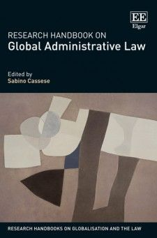 Research Handbook on Global Administrative Law - edited by Sabino Cassese - April 2016 (Research Handbooks on Globalisation and the Law series)