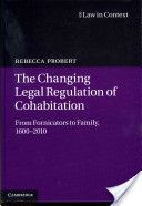 The changing legal regulation of cohabitation : from fornicators to family, 1600-2010 / Rebecca Probert.  Cambridge University Press, 2012.