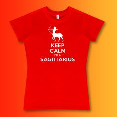 Keep Calm I'm a Sagittarius Ladies fit T-shirt in a wide range of colours. #sagittarius #starsign