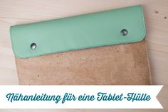 Nähanleitung für eine Tablethülle   Frau Fadenschein