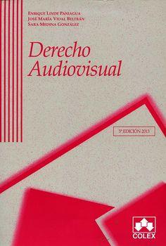 Derecho audiovisual / Enrique Linde Paniagua, José María Vidal Beltrán, Sara Medina González. - Madrid : Colex, 2013
