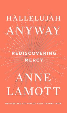 Hallelujah Anyway by Anne Lamott | PenguinRandomHouse.com  Amazing book I had to share from Penguin Random House