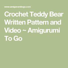 Crochet Teddy Bear Written Pattern and Video ~ Amigurumi To Go