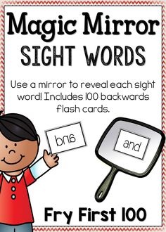 "Magic Mirror Sight Word Reveal - Fry First 100 Let your students experience the ""magic"" of holding an unreadable card up to a mirror and having the sight word revealed! This product includes all Fry First 100 sight words written in reverse."