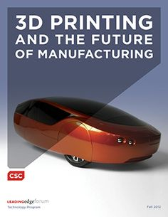 3D Printing and the Future of Manufacturing - CSC