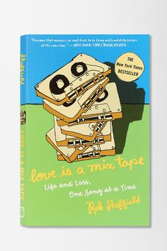 Love Is a Mix Tape: Life And Loss, One Song At A Time Paperback By Rob Sheffield