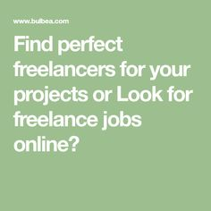 Find perfect freelancers for your projects or Look for freelance jobs online?