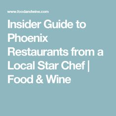 Insider Guide to Phoenix Restaurants from a Local Star Chef | Food & Wine