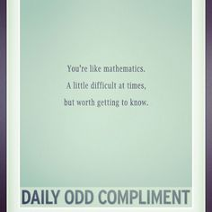 daily odd compliment | Daily odd compliment. | daily odd compliment's