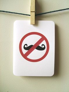 No ironic hipster moustaches allowed. Consider this an intervention. Your obsession with this has gotten out of hand. It's on a stick? Not allowed. Drawn on your finger? Not allowed. Made of yarn? Not allowed. Actually growing out of your face? NO