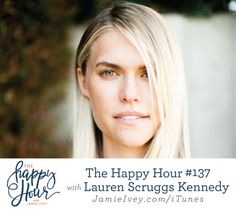 The Happy Hour with Jamie Ivey #137: Lauren Scruggs Kennedy  Lauren Scruggs Kennedy is my guest for The Happy Hour #137. Lauren is a Texas girl who was swept away to California by the love her life. She has a love for fashion that has been tightly sewn through interning in wardrobe for the CW's Gossip Girl, the Michael Kors showroom in New York City, and reporting for New York, Paris, and Montreal Fashion Weeks. She's the author of two best-selling books and keeps up with a lifestyle blog…