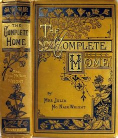 soyouthinkyoucansee: Victorian home etiquette cookbook, 1879. Mrs Julia Mc Nair Wright!