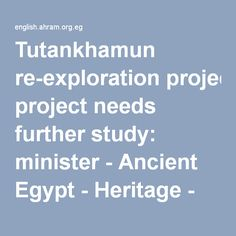 Tutankhamun re-exploration project needs further study: minister - Ancient Egypt - Heritage - Ahram Online