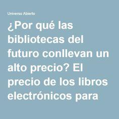 ¿Por qué las bibliotecas del futuro conllevan un alto precio? El precio de los libros electrónicos para préstamo digital | Universo Abierto