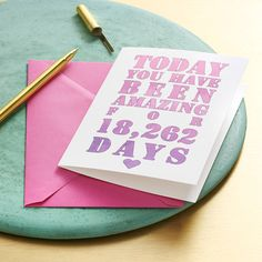 Limited Edition Days You've Been Amazing Card. This dip-dye themed card is an exclusive product for Notonthehighstreet's 10th Birthday - only 500 will be made in this pattern and available for a limited time only.  Tell us their Birth date (when they became wonderful, amazing etc) and the date you'll be giving them their card (eg. their birthday or your anniversary)