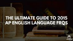 The Ultimate Guide to 2015 AP English Language FRQs https://www.albert.io/blog/ultimate-guide-to-2015-ap-english-language-frqs/