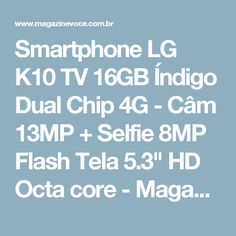 "Smartphone LG K10 TV 16GB Índigo Dual Chip 4G - Câm 13MP + Selfie 8MP Flash Tela 5.3"" HD Octa core - Magazine Luizanina"