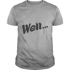 Well Black TShirt #gift #ideas #Popular #Everything #Videos #Shop #Animals #pets #Architecture #Art #Cars #motorcycles #Celebrities #DIY #crafts #Design #Education #Entertainment #Food #drink #Gardening #Geek #Hair #beauty #Health #fitness #History #Holidays #events #Home decor #Humor #Illustrations #posters #Kids #parenting #Men #Outdoors #Photography #Products #Quotes #Science #nature #Sports #Tattoos #Technology #Travel #Weddings #Women
